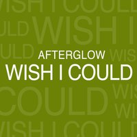 Wish I Could — Afterglow