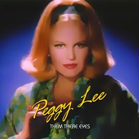 Them There Eyes — Peggy Lee