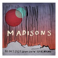 No One's Ever Gonna Know Your Name — Madisons