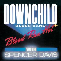 Blood Run Hot — Spencer Davis, Downchild Blues Band