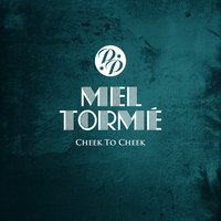 Cheek to Cheek — Ирвинг Берлин, Mel Tormé