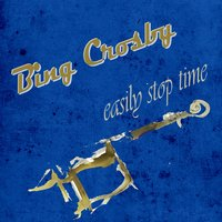 Easily Stop Time — Bing Crosby