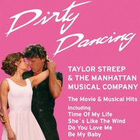 Dirty Dancing — Taylor Streep, The Manhattan Musical Company