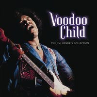 Voodoo Child: The Jimi Hendrix Collection — Jimi Hendrix