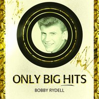 Only Big Hits — Bobby Rydell