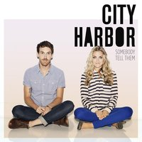 Somebody Tell Them — City Harbor
