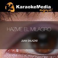 Hazme El Milagro [In The Style Of Juan Salazar] — Karaokemedia