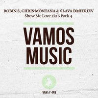 Show Me Love 2K16 Pack 4 — Robin S, Chris Montana, Slava Dmitriev