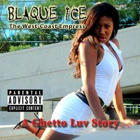 A Ghetto Luv Story — Blaque Ice The West-Coast Empress