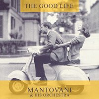 The Good Life — Mantovani & His Orchestra