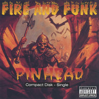 Fire And Funk — Pinhead