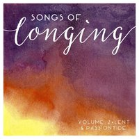 Songs of Longing, Vol. 2 (Lent & Passiontide) — Christ Church East Bay