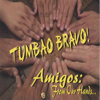 Amigos: From Our Hands — Tumbao Bravo