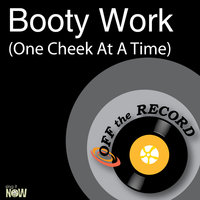 Booty Work (One Cheek At A Time) — Off The Record