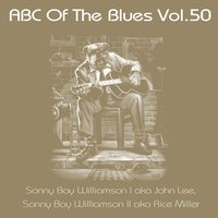 ABC Of The Blues, Vol. 50 — Sonny Boy Williamson II, Sonny Boy Williamson I., Sonny Boy Williamson II., Sonny Boy Williamson I.