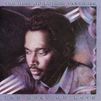 The Best of Luther Vandross   The Best of Love — Luther Vandross