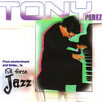 Full Force Jazz — Tony Perez