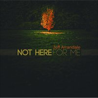 Not Here for Me — Jeff Arrandale