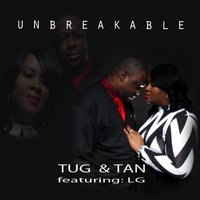 Unbreakable (feat. Lg) — LG, Tug & Tan
