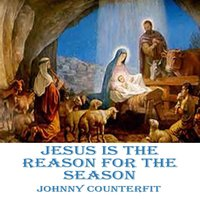 Jesus Is the Reason for the Season — Johnny Counterfit