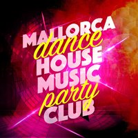 Mallorca Dance House Music Party Club — слушать онлайн на