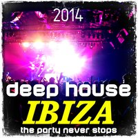 Deep House Ibiza – The Party Never Stops 2014 — сборник