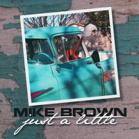 Just a Little — Mike Brown