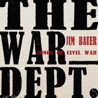 The War Dept.: Songs of Civil War — Jim Bauer