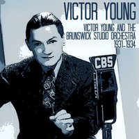 Victor Young and the Brunswick Studio Orchestra 1931-1934 — Victor Young