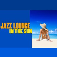 Jazz Lounge in the Sun — Alternative Jazz Lounge, Islands in the sun, Luxury Lounge Café, Alternative Jazz Lounge|Islands In The Sun|Luxury Lounge Café