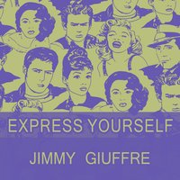 Express Yourself — Jimmy Giuffre