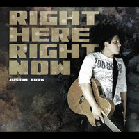 Right Here RIght Now — Justin Turk