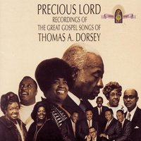 Precious Lord Recordings Of The Great Gospel Songs Of Thomas A. Dorsey — Thomas A. Dorsey