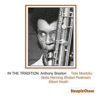 In the Tradition, Vol. 1 — Niels-Henning Ørsted Pedersen, Tete Montoliu, Anthony Braxton, Albert Tootie Heath