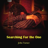 Searching for the One — John Turner
