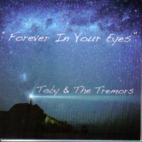 Forever In Your Eyes — Toby & The Tremors