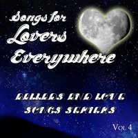 Songs for Lovers Everywhere - Ballads and Love Songs Series, Vol. 4 — сборник