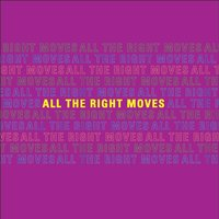 All the Right Moves — All The Right Moves
