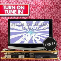 Turn on, Tune In - Sounds of the Best T.V. Adverts of 2015 Vol. 4 — Various Composers