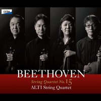 Beethoven: String Quartet No. 15 — Людвиг ван Бетховен, Alti String Quartet