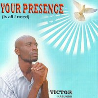Your Presence (Is All I Need) — Victor Kabungo
