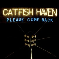 Please Come Back — Catfish Haven