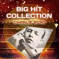 Big Hit Collection — Charlie Byrd
