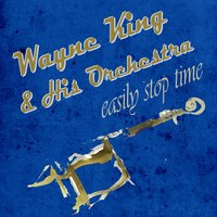 Easily Stop Time — Wayne King & His Orchestra