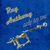 Easily Stop Time — Ray Anthony & His Orchestra