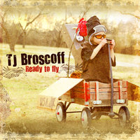 Ready To Fly — TJ Broscoff