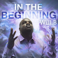In the Beginning — Will B