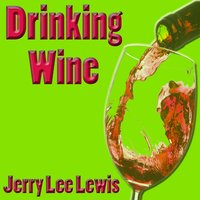 Drinking Wine — Jerry Lee Lewis