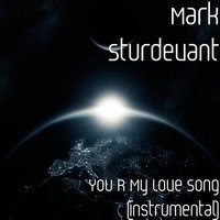 You R My Love Song — Mark Sturdevant