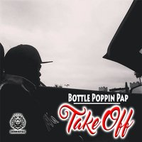 Take Off — Bottle Poppin Pap